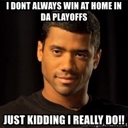the most interesting russell wilson in the world - I dont always win at home in da playoffs just kidding i really do!!