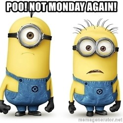 Innocent Minions - Poo! Not Monday Again!