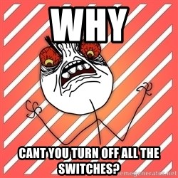 iHate - WHY cant you turn off all the switches?
