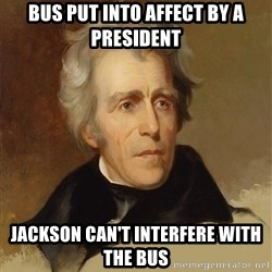Andrew Jackson Memes - BUS put into affect by a president Jackson can't interfere with the BUS