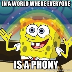 spongebob imagination meh - in a world where everyone is a phony