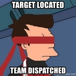 fryshi - Target Located Team dispatched