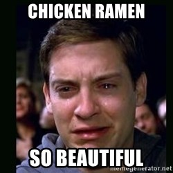 crying peter parker - Chicken ramen so beautiful