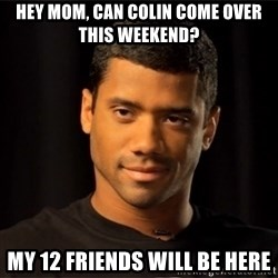 the most interesting russell wilson in the world - hey mom, can colin come over this weekend? my 12 friends will be here