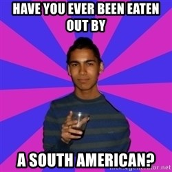 Bimborracho - Have you ever been eaten out by  A South American?