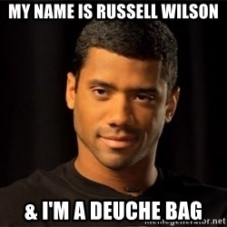 the most interesting russell wilson in the world - My name is Russell Wilson & I'm a deuche bag