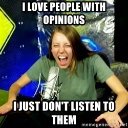 Unfunny/Uninformed Podcast Girl - I love people with opinions I just don't listen to them