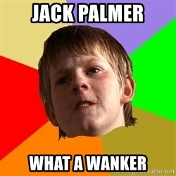 Angry School Boy - jack palmer what a wanker