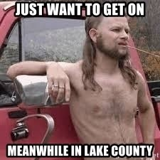 redneck word of the day - Just want to get on Meanwhile in Lake County