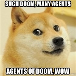Dogeeeee - SUCH DOOM, MANY AGENTS Agents of doom, WOW