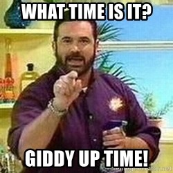 Badass Billy Mays - what time is it? GIDDY UP TIME!