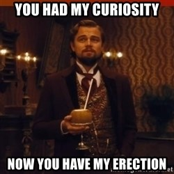 you had my curiosity dicaprio - You Had my curiosity Now you have my Erection