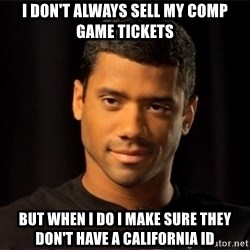 the most interesting russell wilson in the world - I don't always sell my Comp game tickets But when I do I make sure they don't have a California id