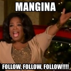 The Giving Oprah - Mangina  Follow, Follow, Follow!!!!