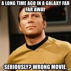 James T. Kirk - A long time ago in a galaxy far far away Seriously? Wrong movie.