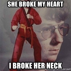 PTSD Karate Kyle - She broke my heart I broke her neck