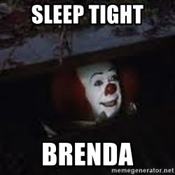 Pennywise the creepy sewer clown. - Sleep tight Brenda