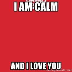 Keep Calm 1 - I am CALM  and i love you