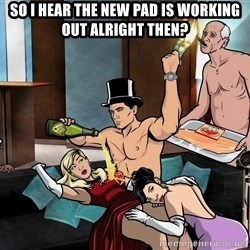 Archers party - So I hear the new pad is working out alright then?