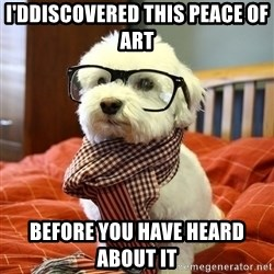 hipster dog - i'ddiscovered this peace of art before you have heard about it