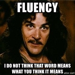 Pacifist Inigo Montoya - Fluency I do not think that word means what You think it means