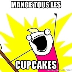 X ALL THE THINGS - Mange tous les cupcakes