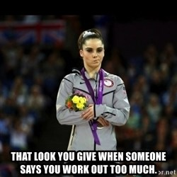 Unimpressed McKayla Maroney -  That look you give when someone says you work out too much.