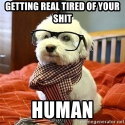 hipster dog - getting real tired of your shit human
