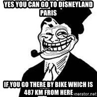 trolldad - yes you can go to disneyland paris if you go there by bike which is 487 km from here