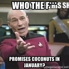 Patrick Stewart WTF - who the F*** Promises Coconuts in january?