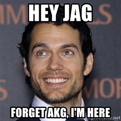 Henry Cavill - Hey Jag Forget AKG, I'm here
