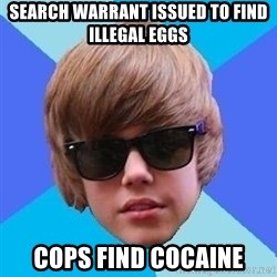 Just Another Justin Bieber - search warrant issued to find illegal eggs cops find cocaine