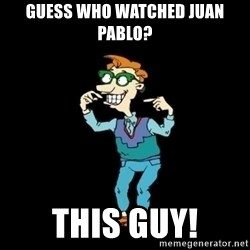 Drew Pickles: The Gayest Man In The World - Guess who watched Juan Pablo? THIS GUY!