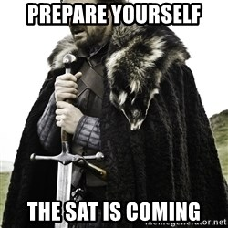 Ned Stark - PREPARE YOURSELF THE SAT IS COMING