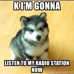 Baby Courage Wolf - k i'm gonna listen to my radio station now