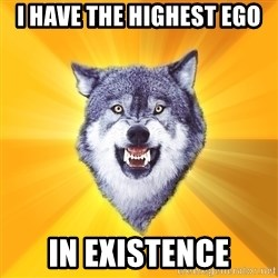 Courage Wolf - i have the highest ego in existence