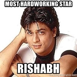 Shah Rukh Khan - Most hardworking star rishabh