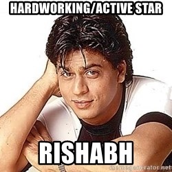 Shah Rukh Khan - Hardworking/active star Rishabh