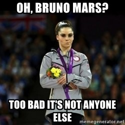 Unimpressed McKayla Maroney - OH, BRUNO MARS? TOO BAD IT'S NOT anyone else