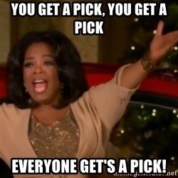 The Giving Oprah - You get a pick, you get a pick everyone get's a pick!
