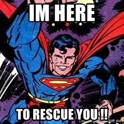 Badass Superman - Im Here To Rescue You !!