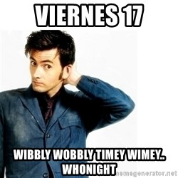 Doctor Who - viernes 17 Wibbly Wobbly Timey Wimey.. whonight