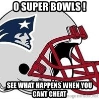 New England Patriots - 0 SUPER BOWLS ! SEE WHAT HAPPENS WHEN YOU CANT CHEAT