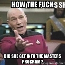 Patrick Stewart WTF - HOW THE FUCK DID SHE GET INTO THE MASTERS PROGRAM?