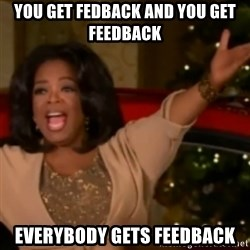 The Giving Oprah - YOU GET FEDBACK AND YOU GET FEEDBACK EVERYBODY GETS FEEDBACK