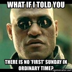 Mindfuck Morpheus - what if i told you there is no 'first' sunday in Ordinary time?