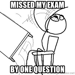 Desk Flip Rage Guy - Missed my exam By one question
