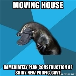 Podfic Platypus - moving house immediately plan construction of shiny new podfic-cave