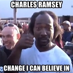 charles ramsey 3 - charles ramsey change i can believe in