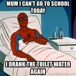 Spider-man cancer  - Mum I can't go to school today  I drank the toilet water again